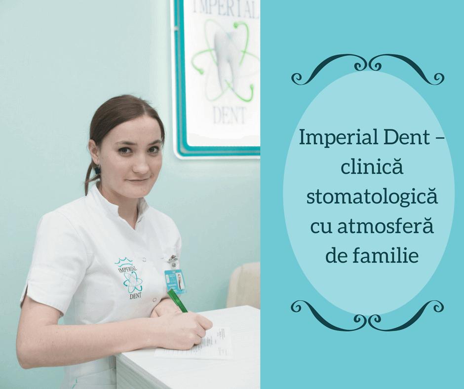 Imperial Dent – clinică stomatologică cu atmosferă de familie